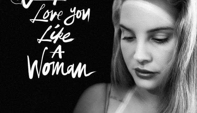Let Me Love You Like A Woman - Lana del Rey