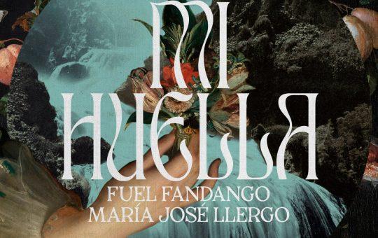 Mi Huella - Fuel Fandango, Maria José Llergo
