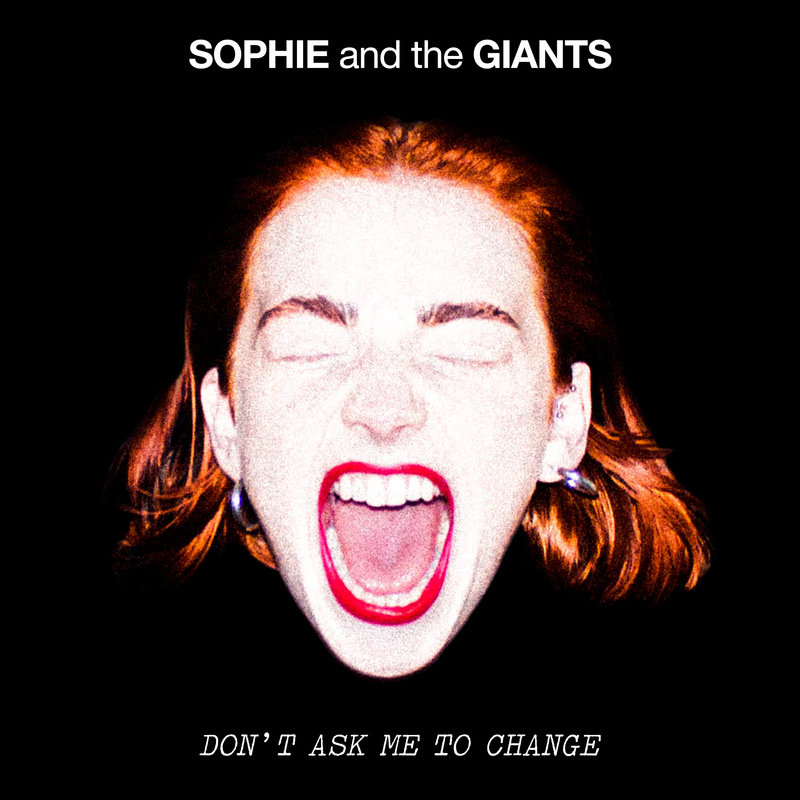 Sophie And The Giants - Don't Ask Me To Change