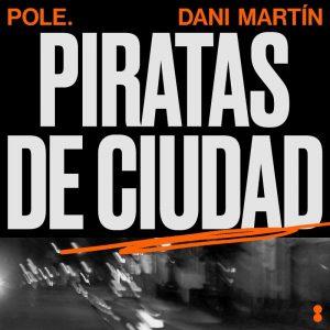 Piratas de Ciudad - POLE., Dani Martín